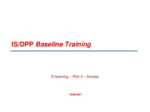 - Internal - IS/DPP Baseline Training E-learning – Part 5 – Access