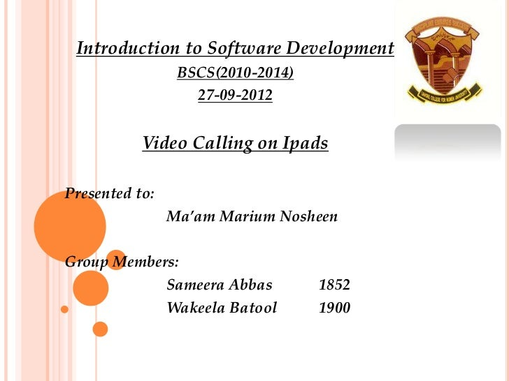 Introduction to Software Development                 BSCS(2010-2014)                   27-09-2012           Video Calling ...