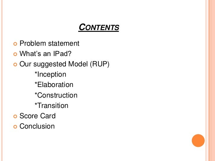 CONTENTS Problem statement What's an IPad? Our suggested Model (RUP)      *Inception      *Elaboration      *Constructi...
