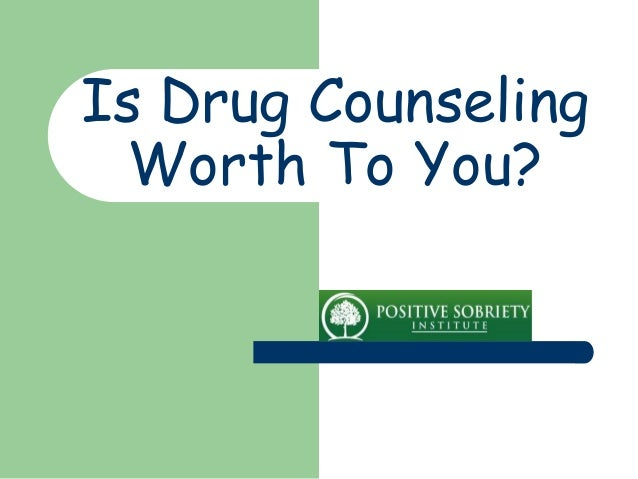 Is Drug Counseling Worth To You?