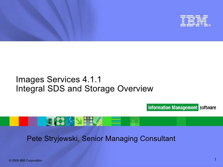 Pete Stryjewski, Senior Managing Consultant Images Services 4.1.1 Integral SDS and Storage Overview