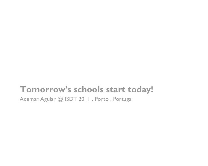 Tomorrow's schools start today!Ademar Aguiar @ ISDT 2011 . Porto . Portugal