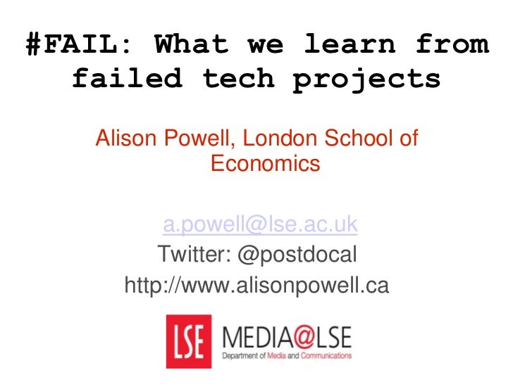 #FAIL: What we learn from failed tech projects <br />Alison Powell, London School of Economics<br />a.powell@lse.ac.uk<br ...