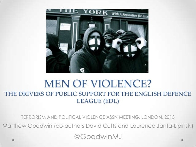 MEN OF VIOLENCE?THE DRIVERS OF PUBLIC SUPPORT FOR THE ENGLISH DEFENCELEAGUE (EDL)TERRORISM AND POLITICAL VIOLENCE ASSN MEE...