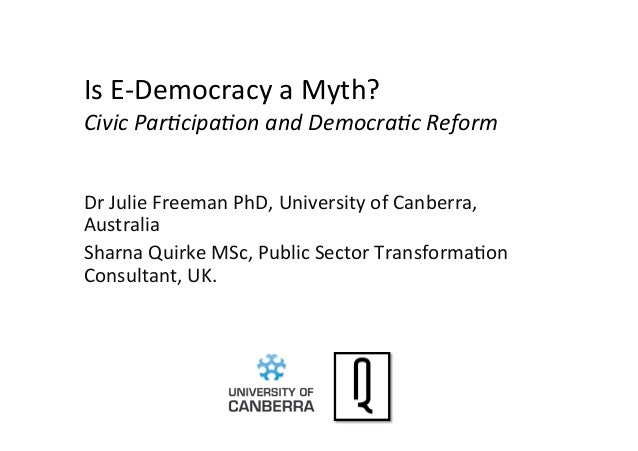 Is	  E-­‐Democracy	  a	  Myth?	  	  Civic	  Par)cipa)on	  and	  Democra)c	  Reform	  Dr	  Julie	  Freeman	  PhD,	  Univers...