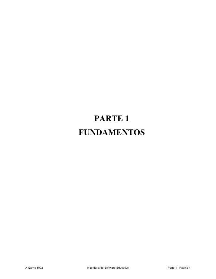 PARTE 1                 FUNDAMENTOS     A Galvis 1992    Ingeniería de Software Educativo   Parte 1 - Página 1