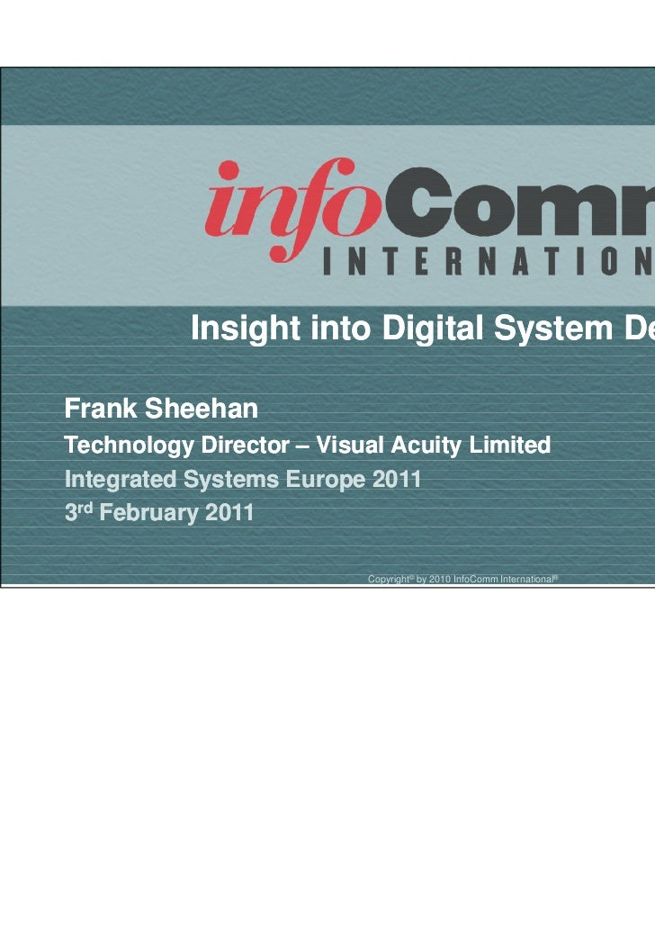 Insight into Digital System DesignFrank SheehanTechnology Director – Visual Acuity LimitedIntegrated Systems Europe 20113r...