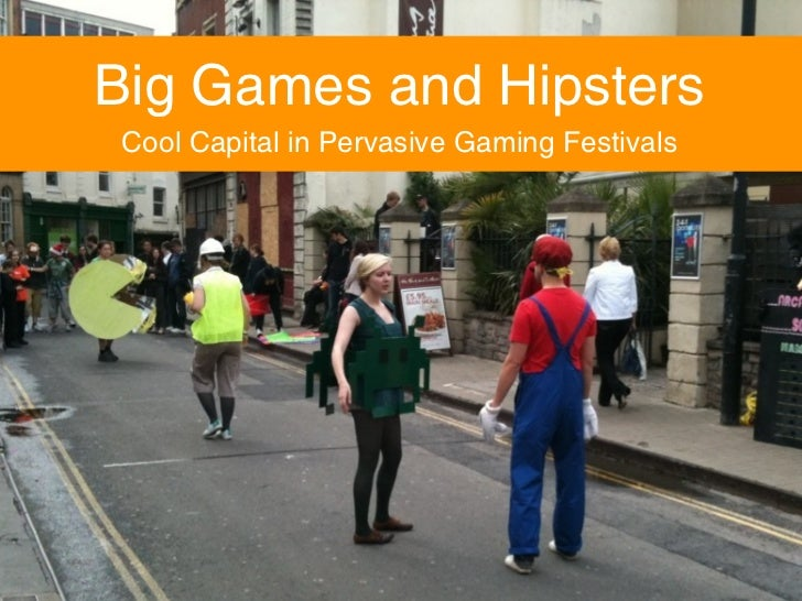 Big Games and HipstersCool Capital in Pervasive Gaming Festivals