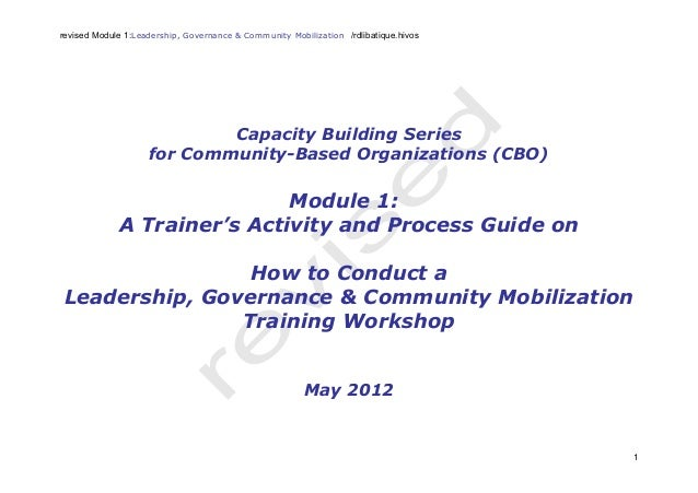 revised Module 1:Leadership, Governance & Community Mobilization /rdlibatique.hivos 1 Capacity Building Series for Communi...