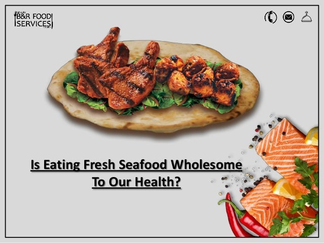 Is Eating Fresh Seafood Wholesome To Our Health?