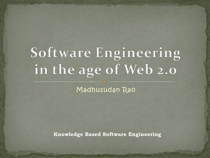 Madhusudan Rao     Knowledge Based Software Engineering