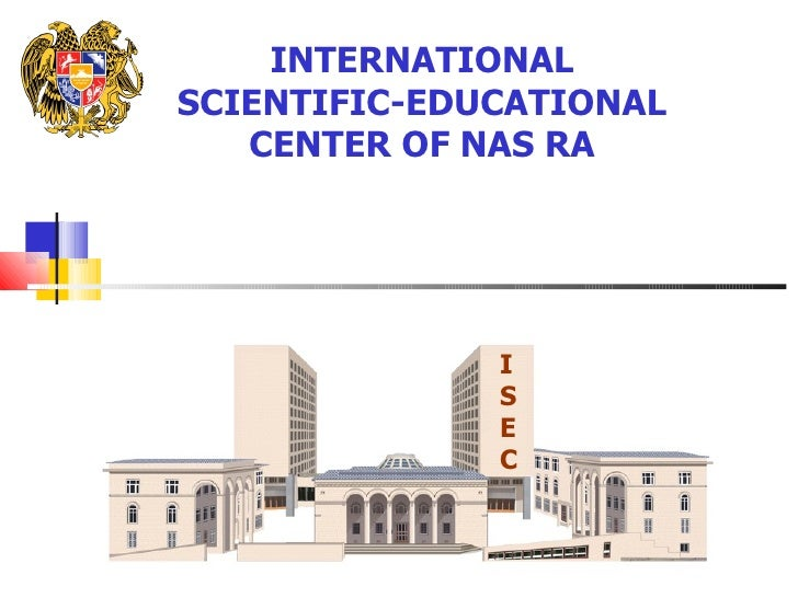 INTERNATIONAL SCIENTIFIC-EDUCATIONAL    CENTER OF NAS RA                   I               S               E              ...