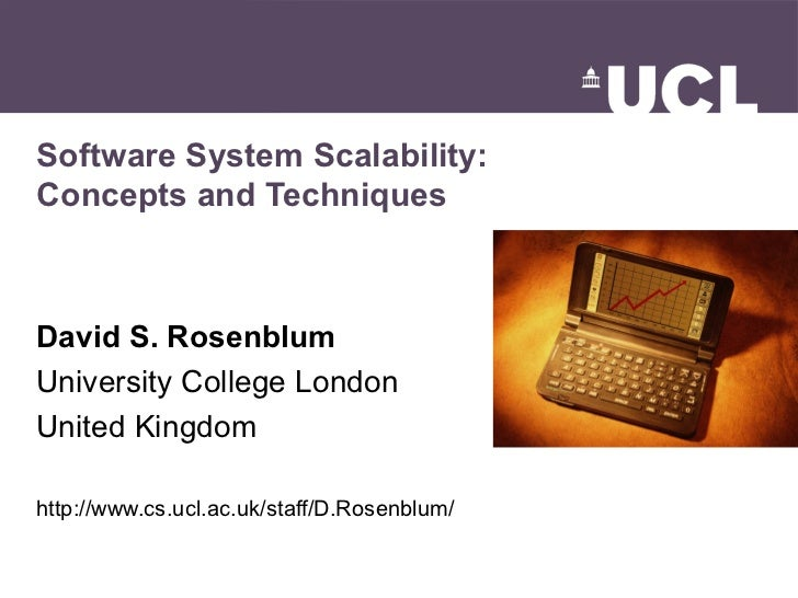 Software System Scalability:Concepts and TechniquesDavid S. RosenblumUniversity College LondonUnited Kingdomhttp://www.cs....
