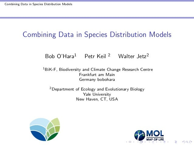 Combining Data in Species Distribution Models Combining Data in Species Distribution Models Bob O'Hara1 Petr Keil 2 Walter...