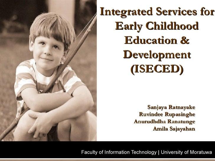 Integrated Services for Early Childhood Education & Development (ISECED) Sanjaya Ratnayake Ruvindee Rupasinghe Anurudhdha ...