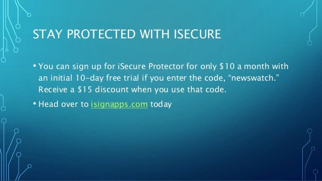 STAY PROTECTED WITH ISECURE • You can sign up for iSecure Protector for only $10 a month with an initial 10-day free trial...