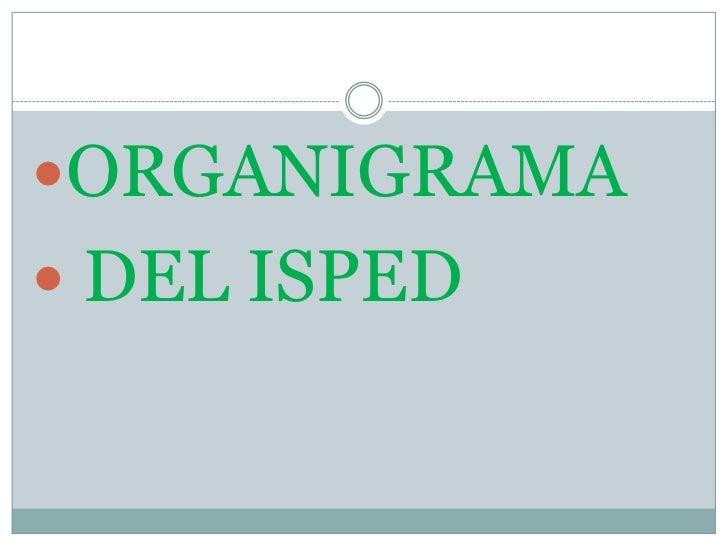 ORGANIGRAMA<br /> DEL ISPED <br />