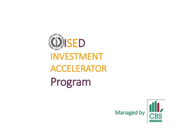 ISED INVESTMENT ACCELERATOR  Program Managed by