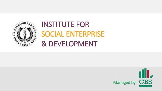 INSTITUTE FOR SOCIAL ENTERPRISE & DEVELOPMENT Managed by