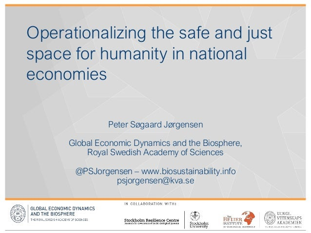Operationalizing the safe and just space for humanity in national economies Peter Søgaard Jørgensen Global Economic Dynami...