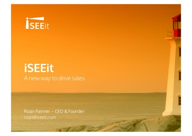 iSEEit A new way to drive sales Rizan Flenner – CEO & Founder rizan@iseeit.com