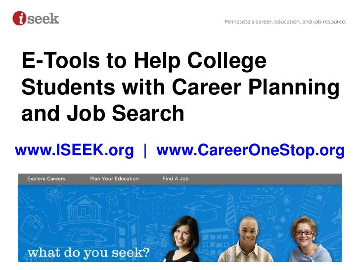 E-Tools to Help College Students with Career Planning and Job Search<br />www.ISEEK.org  |  www.CareerOneStop.org<br />