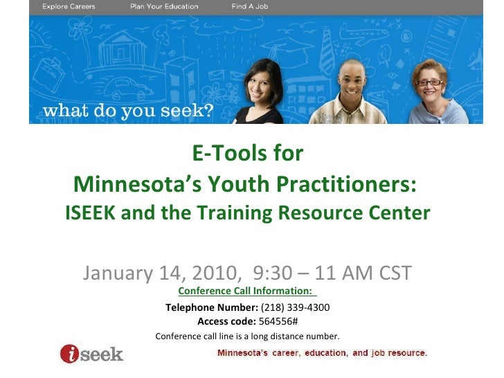 E-Tools for Minnesota's Youth Practitioners:  ISEEK and the Training Resource Center January 14, 2010,  9:30 – 11 AM CST
