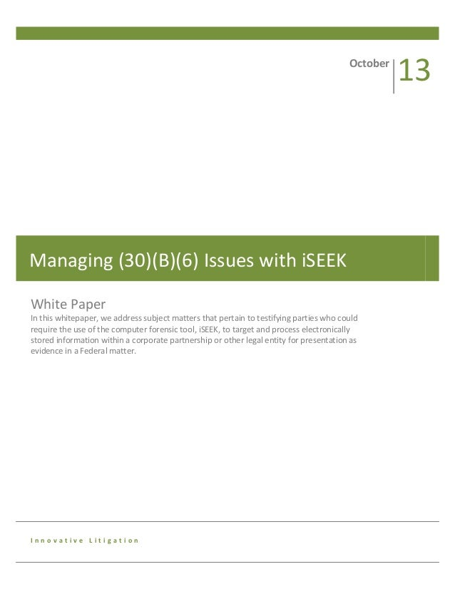 October  Managing (30)(B)(6) Issues with iSEEK White Paper In this whitepaper, we address subject matters that pertain to ...