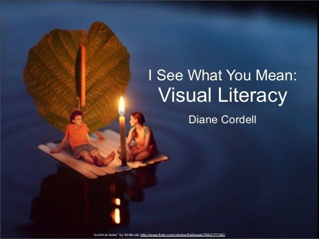 """I See What You Mean:  Visual Literacy Diane Cordell  """"summer tales"""" by fiddleoak http://www.flickr.com/photos/fiddleoak/76..."""