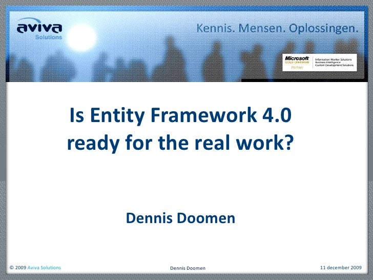 Is Entity Framework 4.0 ready for the real work?<br />Dennis Doomen<br />