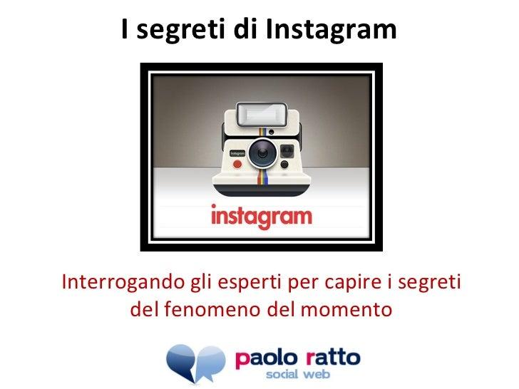 I segreti di Instagram Interrogando gli esperti per capire i segreti del fenomeno del momento