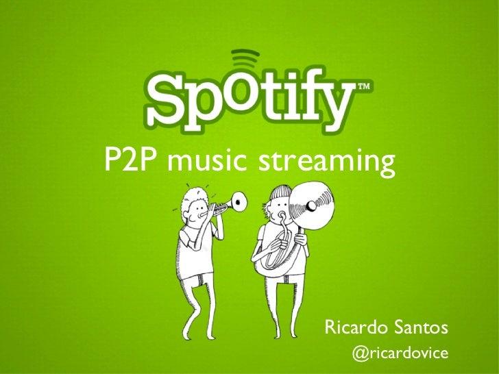 P2P music streaming                Ricardo Santos                   @ricardovice
