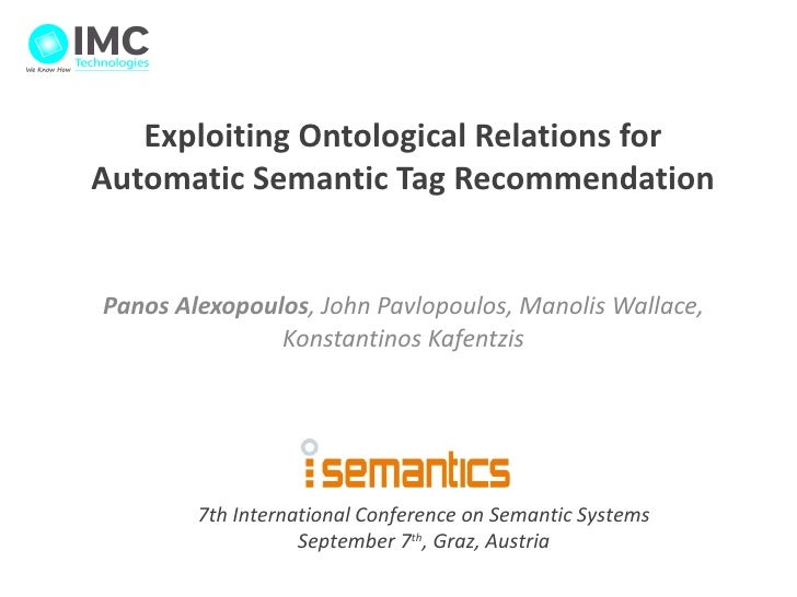 Exploiting Ontological Relations for           Automatic Semantic Tag Recommendation             Panos Alexopoulos, John P...