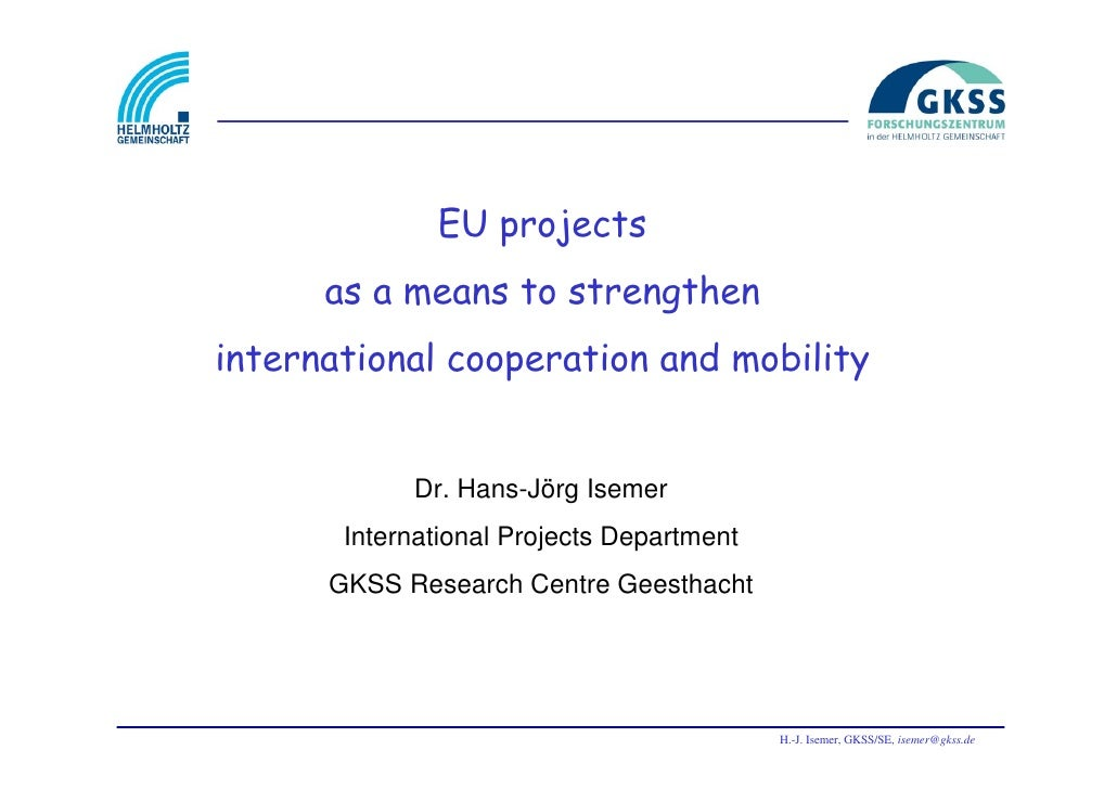 EU projects      as a means to strengtheninternational cooperation and mobility            Dr. Hans-Jörg Isemer       Inte...