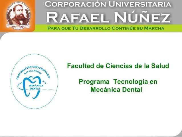 Facultad de Ciencias de la Salud   Programa Tecnología en      Mecánica Dental