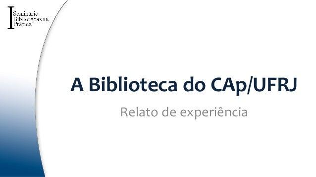 A Biblioteca do CAp/UFRJ Relato de experiência
