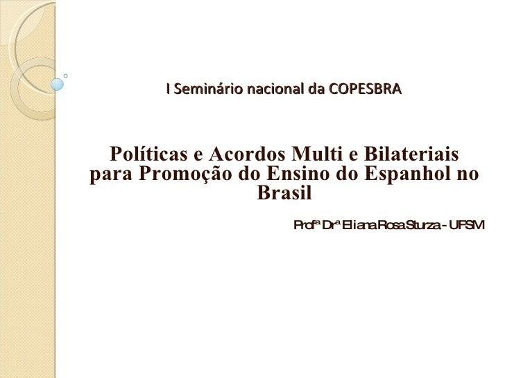 I Seminário nacional da COPESBRA Políticas e Acordos Multi e Bilateriais para Promoção do Ensino do Espanhol no Brasil Pro...