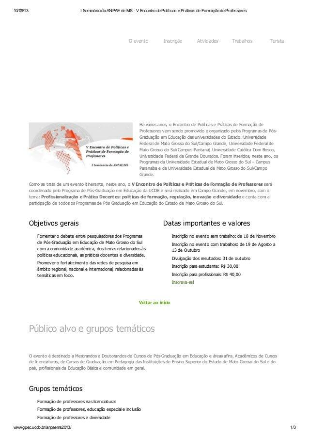 10/09/13  I Seminário da ANPAE de MS - V Encontro de Políticas e Práticas de Formação de Professores  O evento  Inscrição ...