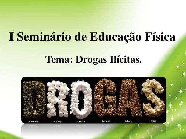 I Seminário de Educação Física Tema: Drogas Ilícitas.
