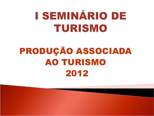 PRODUÇÃO ASSOCIADA    AO TURISMO        2012