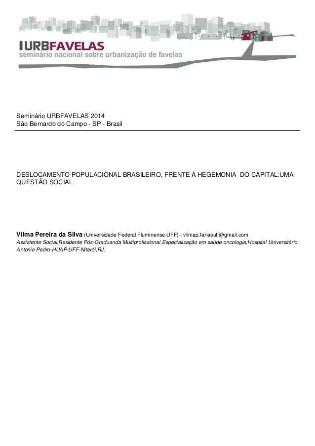 Seminário URBFAVELAS 2014 São Bernardo do Campo - SP - Brasil DESLOCAMENTO POPULACIONAL BRASILEIRO, FRENTE Á HEGEMONIA DO ...