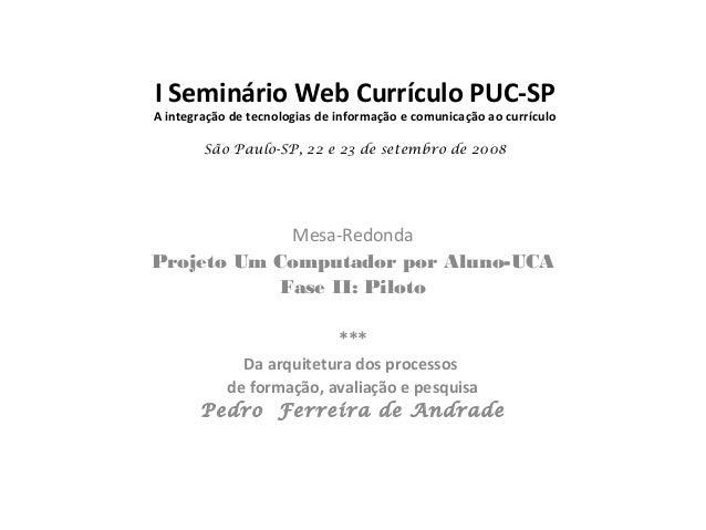 I Seminário Web Currículo PUC-SP  A integração de tecnologias de informação e comunicação ao currículo São Paulo-SP, 22 e ...