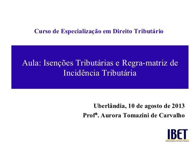 Aula: Isenções Tributárias e Regra-matriz de Incidência Tributária Curso de Especialização em Direito Tributário Uberlândi...