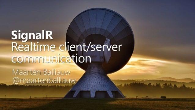SignalR Realtime client/server communication Maarten Balliauw @maartenballiauw