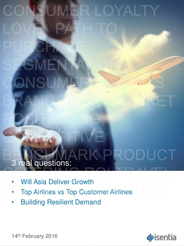 3 real questions: • Will Asia Deliver Growth • Top Airlines vs Top Customer Airlines • Building Resilient Demand 14th Febr...