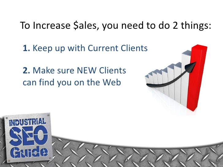 To Increase $ales, you need to do 2 things:<br />1. Keep up with Current Clients<br />2. Make sure NEW Clients can find yo...