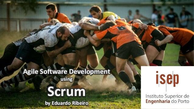 Agile Software Development using Scrum by Eduardo Ribeiro