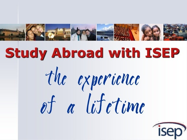 Study Abroad with ISEP     the experience    of a lifetime