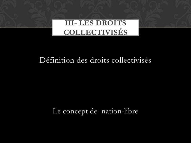 Définition des droits collectivisés <br />Le concept de  nation-libre<br />III- Les droits collectivisés<br />
