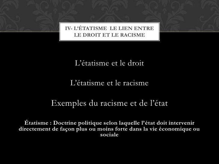 L'étatisme et le droit<br />L'étatisme et le racisme<br />Exemples du racisme et de l'état<br />Étatisme : Doctrine politi...